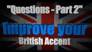 "How to Get a British Accent - Lesson Four - ""Questions in English - Part 2"""
