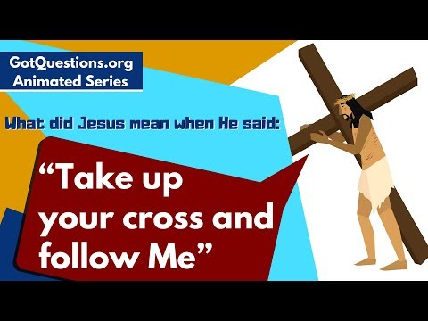 """What did Jesus mean when He said, """"Take up your cross and follow Me"""