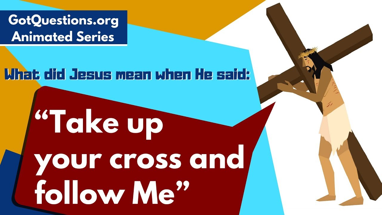 """What did Jesus mean when He said, """"Take up your cross and follow Me""""?"""