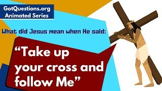 "What did Jesus mean when He said, ""Take up your cross and follow Me""?"