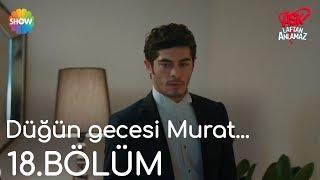 Aşk Laftan Anlamaz 18.Bölüm | Düğün gecesi Murat...