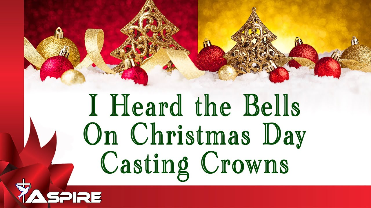 I Heard The Bells On Christmas Day Lyrics.I Heard The Bells On Christmas Day Lyrics Casting Crowns