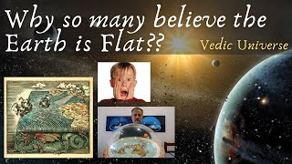 Vedic Cosmology: Why so many believe the Earth is Flat? The explanation is quite fascinating