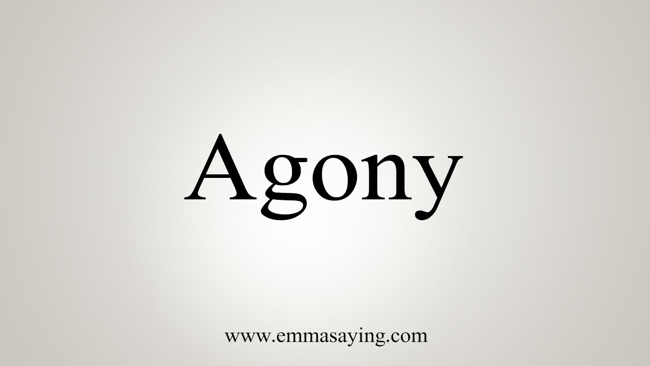 How To Say Agony