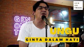 UNGU - CINTA DALAM HATI (LIVE SESSION)   GENONTRACK