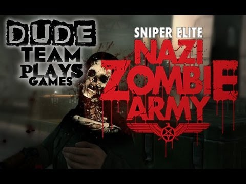 Dude Team Plays Games: Sniper Elite Nazi Zombie Army