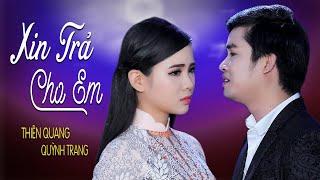 Xin Trả Cho Em - Thiên Quang ft Quỳnh Trang [MV ]