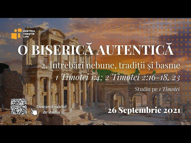 26 Septembrie 2021   ORA 10:00   O biserică autentică - Studiu 1 Timotei