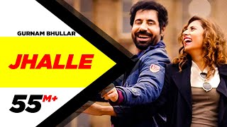 Gurnam Bhullar | Jhalle | Official Song | Sargun Mehta | Binnu Dhillon | New Song 2019