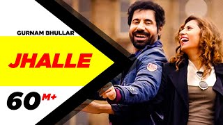 Gurnam Bhullar | Jhalle | Official Song | Sargun Mehta | Binnu Dhillon | Latest Punjabi Song 2019