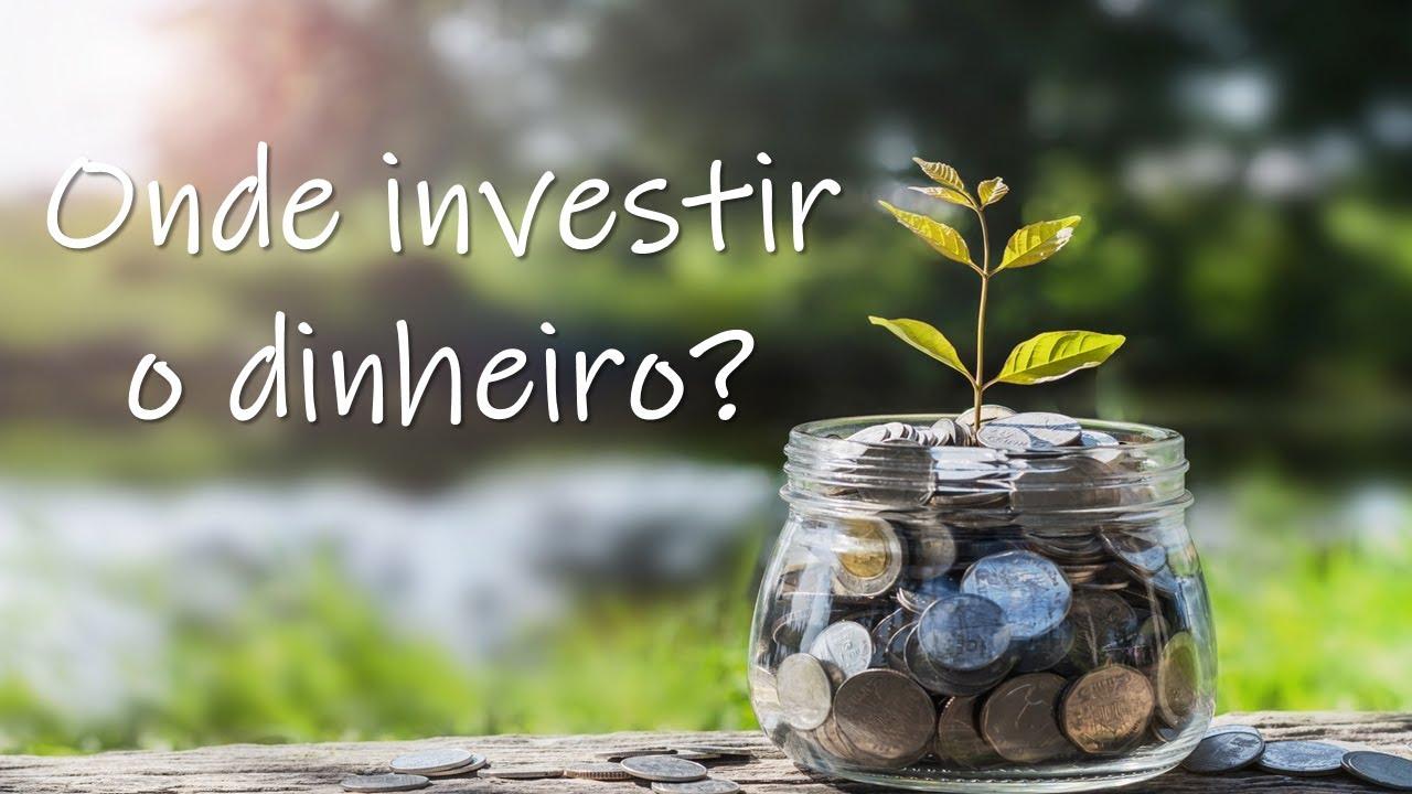 Onde investir o dinheiro?
