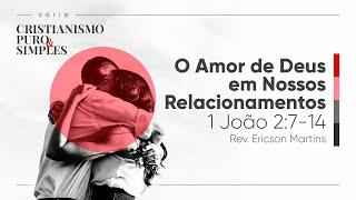 O Amor de Deus em Nossos Relacionamentos - 1 João 2:7-14 | Rev. Ericson Martins