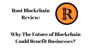 Root Blockchain Review: Why The Future of Blockchain Could Benefit Businesses?