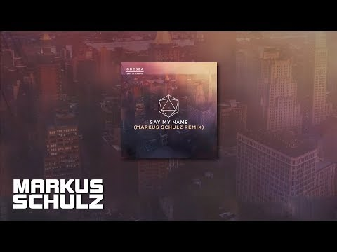 Odesza feat. Zyra - Say My Name (Markus Schulz Remix)