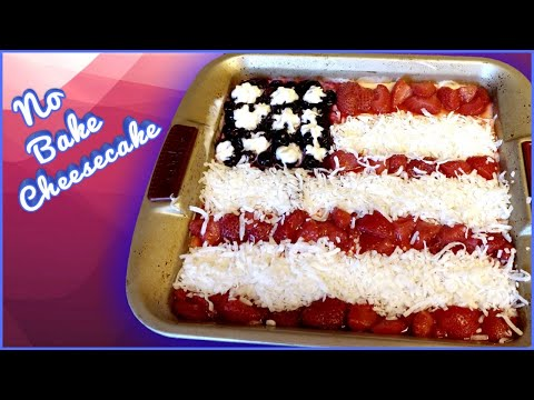 Easy Desserts Recipes - No Bake Cheesecake - 4th Of July Dessert