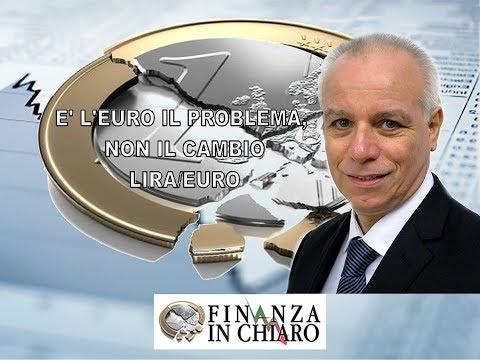 E' L'EURO IL PROBLEMA, NON IL CAMBIO LIRA/EURO