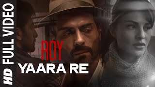 Yaara Re (Full Video Song) | Roy (2015)