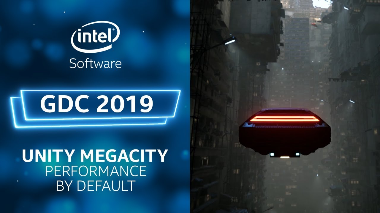 Unity Megacity – Performance by Default | GDC 2019 | Intel Software
