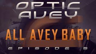 OpTic Avey It`s All Avey Baby Episode 5