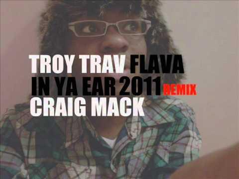 [2011] Flava In Ya Ear (Remix) (Feat. Craig Mack) -- Troy Trav