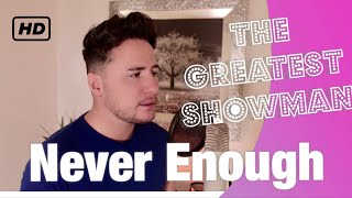 Never Enough - Ryan Dolan (The Greatest Showman) Male Cover