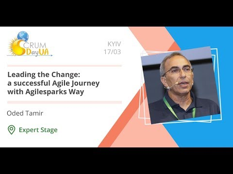 Oded Tamir. Leading the Change: a Successful Agile Journey with Agilesparks Way