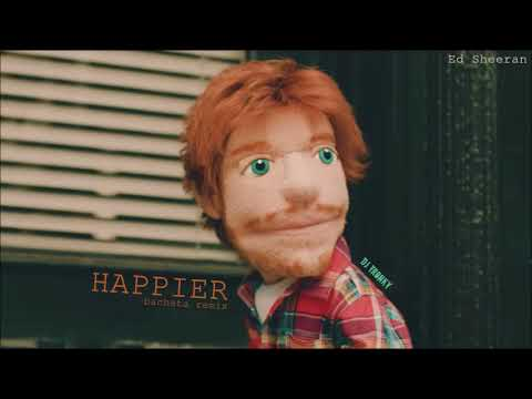 Ed Sheeran - Happier DJ Tronky Bachata Remix