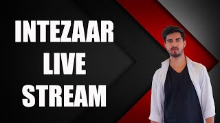 🔴Streaming until we reach 10k subscribers | Intezaar Live Stream - 2 | Playing Truth or Dare