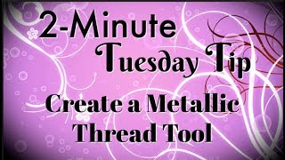 Simply Simple 2 MINUTE TUESDAY TIP   Metallic Thread Tool by Connie Stewart