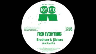 Fred Everything - Brothers & Sister (AM Pacific) (LT028, Side B1) 2013