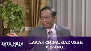 Lawan China, Gak Usah Perang...   Wawancara dengan Mahfud MD - SATU MEJA THE FORUM (Bag3)