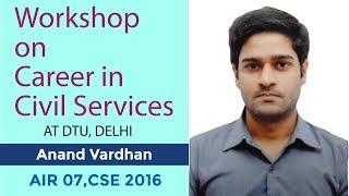 Workshop on Career in Civil Services at DTU, Delhi by Anand Vardhan, AIR 7, Civil Services 2016
