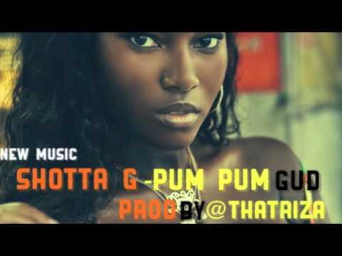Shotta G - Pum Pum Good (March 2014) Prod By @ThaTriza