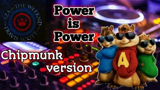 Power is Power - Chipmunk Version. Song by- SZA, The Weeknd, Travis Scott.