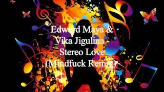 Edward Maya & Vika Jigulina - Stereo Love  (Mindfuck Remix)