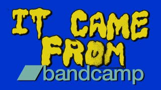 IT CAME FROM BANDCAMP! (APRIL 2016)