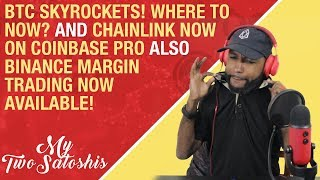 Bitcoin Skyrockets Where to Now?! | Chainlink Now On Coinbase Pro | Margin Trading on Binance Live