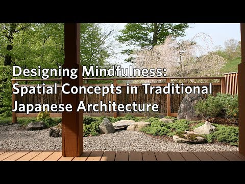 Designing Mindfulness: Spatial Concepts in Traditional Japanese Architecture