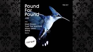 JAK - Pound For Pound (Mark Broom Remix) [TORQUE]