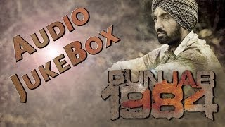Punjab 1984 | ALL FULL SONGS Audio Jukebox | Diljit Dosanjh