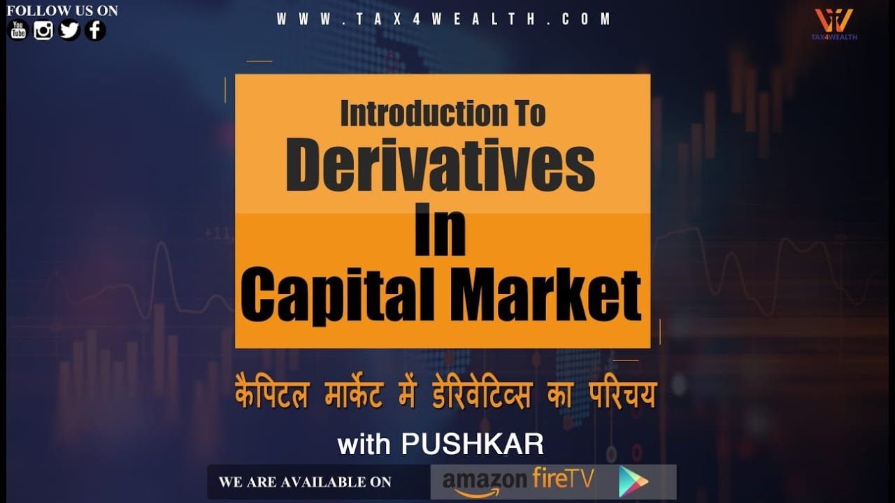 Derivatives:  Introduction To Derivatives In Capital Market