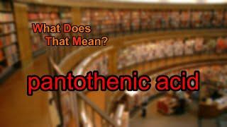 What does pantothenic acid mean?
