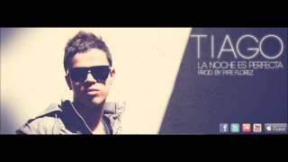 Tiago - La noche es perfecta Prod.by Pipe Florez (Versión Oficial)