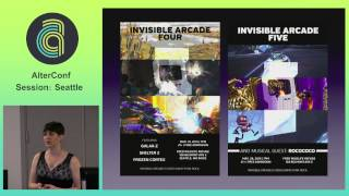 AlterConf Seattle 2015 - Invisible Arcade: video games as rock concerts by: Samantha Kalman