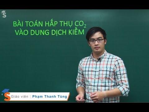 Bài toán hấp thụ CO2 vào dung dịch kiềm – Hóa 12 – Thầy giáo : Phạm Thanh Tùng