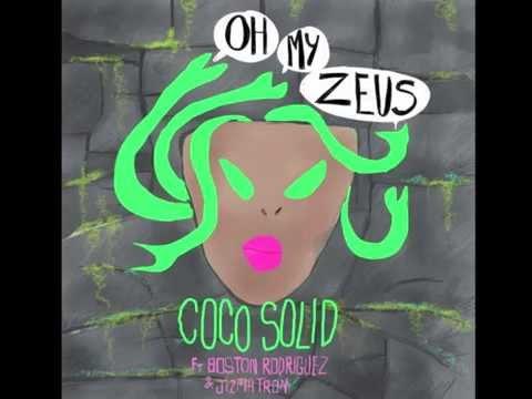 """Coco Solid """"Oh My Zeus (feat. Boston Rodriguez & Jizmatron)"""""""