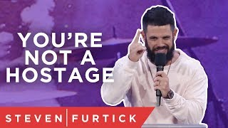 You're Not A Hostage | Pastor Steven Furtick