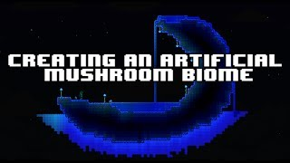 [How To Terraria] - Creating an Artificial Mushroom Biome!