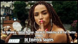Baixar Vai Malandra - Anitta, Mc Zaac, Maejor ft. Tropkillaz & DJ Yuri Martins (remix) - Dj Emerick Soares