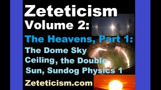 Zeteticism (FLAT EARTH) Vol.2 (2nd Ed): The Heavens Part 1: The Sky Dome Ceiling, Double Sun